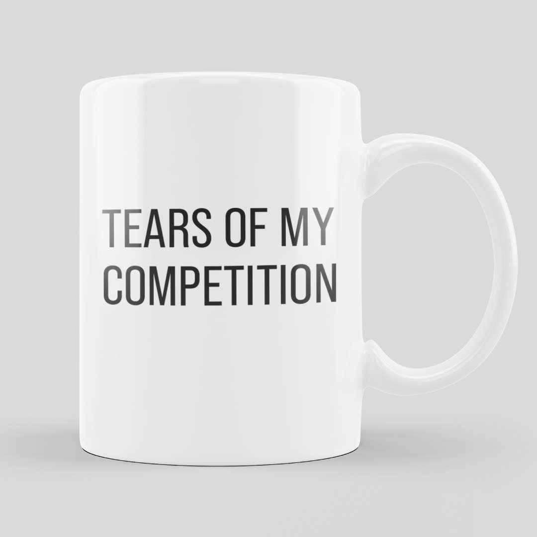 Tears Of My Competition Mugs