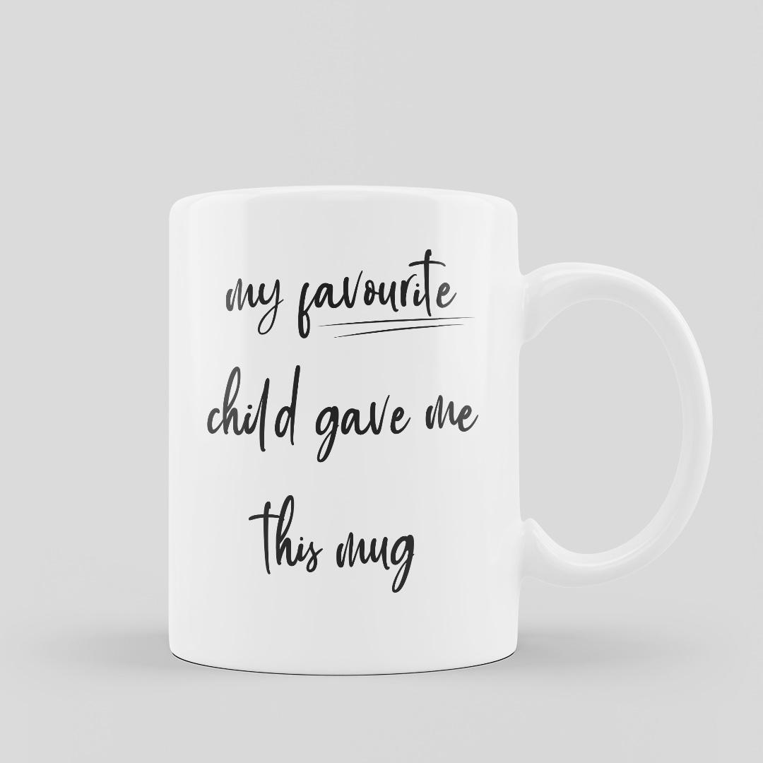Mug My Favourite Child Gave Me This Mug
